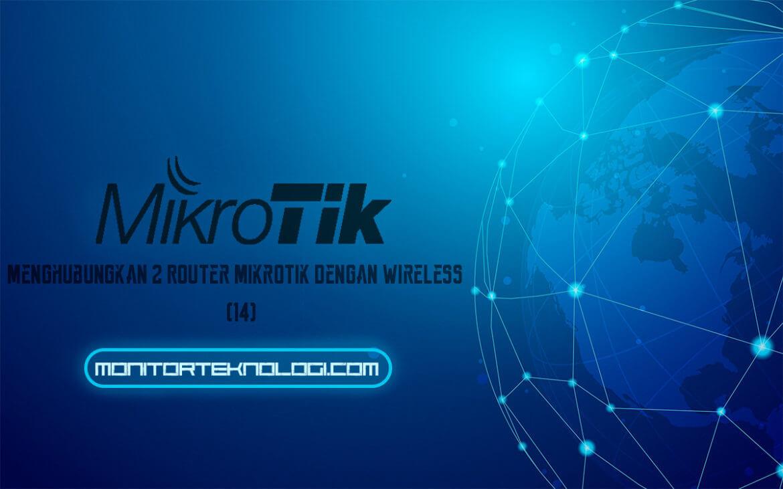 Menghubungkan 2 Router MikroTik Dengan Wireless